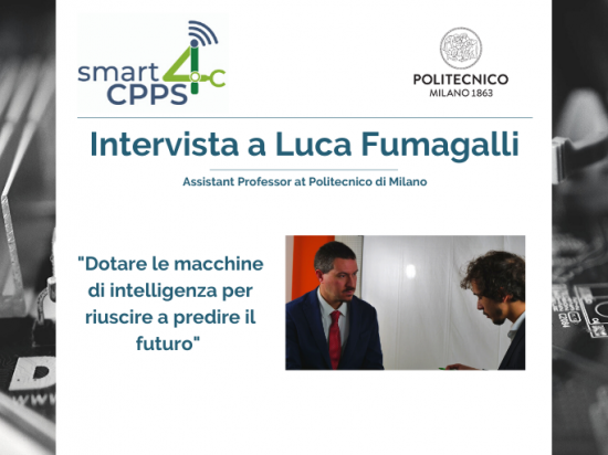 SMART4CPPS – INTERVISTA A LUCA FUMAGALLI, POLITECNICO DI MILANO